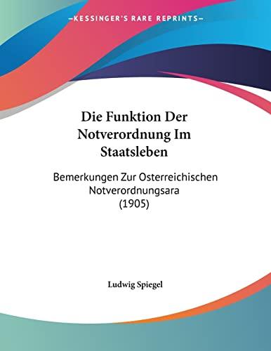 9781161092561: Die Funktion Der Notverordnung Im Staatsleben: Bemerkungen Zur Osterreichischen Notverordnungsara (1905) (German Edition)