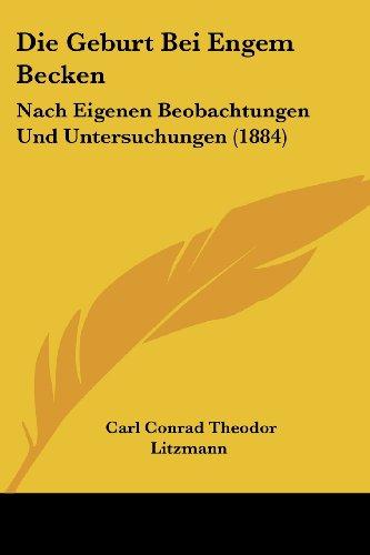 9781161093339: Die Geburt Bei Engem Becken: Nach Eigenen Beobachtungen Und Untersuchungen (1884)