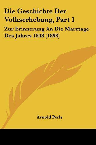 9781161095555: Die Geschichte Der Volkserhebung, Part 1: Zur Erinnerung an Die Marztage Des Jahres 1848 (1898)
