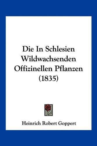 9781161103014: Die in Schlesien Wildwachsenden Offizinellen Pflanzen (1835)