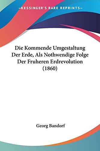 9781161107586: Die Kommende Umgestaltung Der Erde, ALS Nothwendige Folge Der Fruheren Erdrevolution (1860)