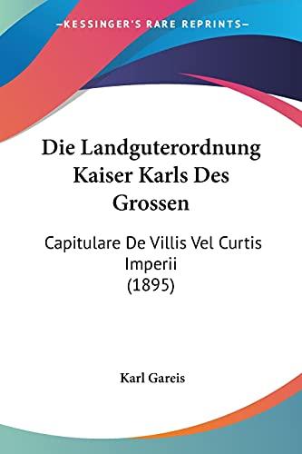 9781161109924: Die Landguterordnung Kaiser Karls Des Grossen: Capitulare de Villis Vel Curtis Imperii (1895)