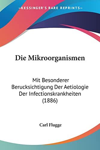 9781161113112: Die Mikroorganismen: Mit Besonderer Berucksichtigung Der Aetiologie Der Infectionskrankheiten (1886) (German Edition)