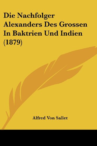 9781161114676: Die Nachfolger Alexanders Des Grossen In Baktrien Und Indien (1879) (German Edition)