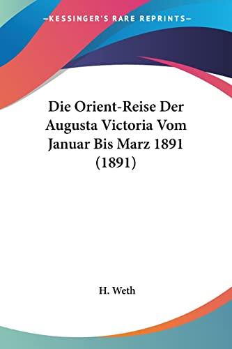 9781161116106: Die Orient-Reise Der Augusta Victoria Vom Januar Bis Marz 1891 (1891)