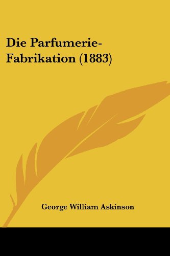 9781161116359: Die Parfumerie-Fabrikation (1883) (German Edition)