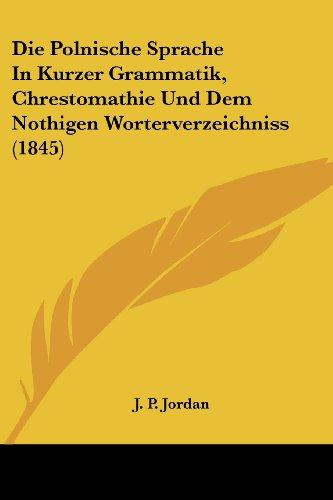 9781161118384: Die Polnische Sprache in Kurzer Grammatik, Chrestomathie Und Dem Nothigen Worterverzeichniss (1845)