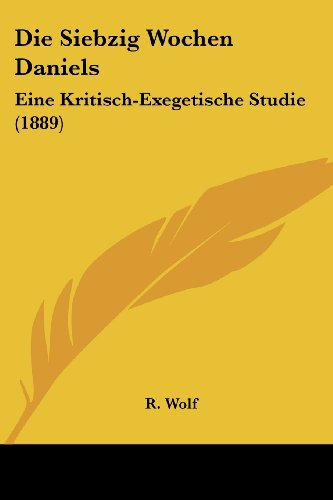 9781161126983: Die Siebzig Wochen Daniels: Eine Kritisch-Exegetische Studie (1889)