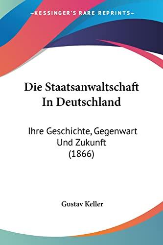 9781161129243: Die Staatsanwaltschaft In Deutschland: Ihre Geschichte, Gegenwart Und Zukunft (1866) (German Edition)