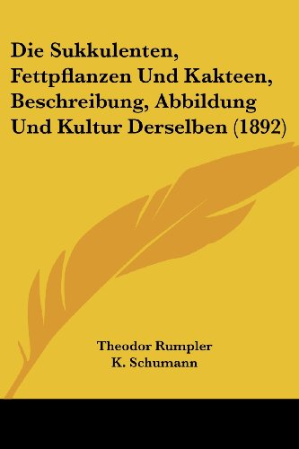 9781161130959: Die Sukkulenten, Fettpflanzen Und Kakteen, Beschreibung, Abbildung Und Kultur Derselben (1892) (German Edition)