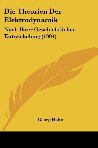 9781161131666: Die Theorien Der Elektrodynamik: Nach Ihrer Geschichtlichen Entwickelung (1904)