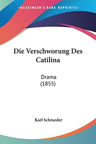 Die Verschworung Des Catilina: Drama (1855) (German Edition) (1161135138) by Karl Schroeder