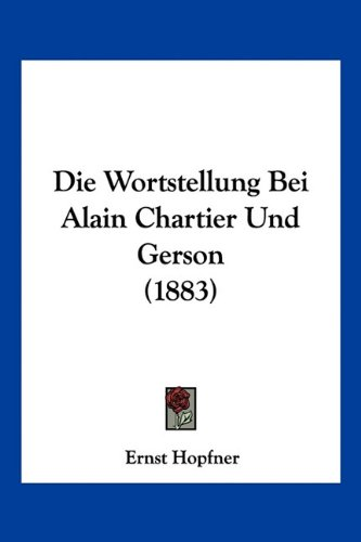 9781161139198: Die Wortstellung Bei Alain Chartier Und Gerson (1883)