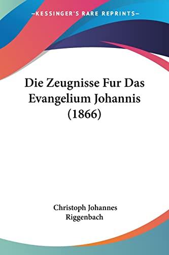 9781161139693: Die Zeugnisse Fur Das Evangelium Johannis (1866) (German Edition)