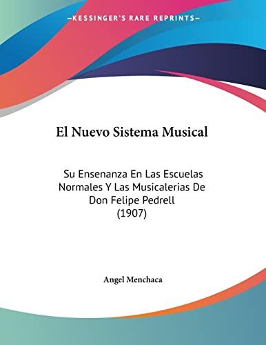 9781161153613: El Nuevo Sistema Musical: Su Ensenanza En Las Escuelas Normales Y Las Musicalerias De Don Felipe Pedrell (1907) (Spanish Edition)