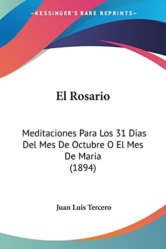 9781161154313: El Rosario: Meditaciones Para Los 31 Dias Del Mes De Octubre O El Mes De Maria (1894) (Spanish Edition)