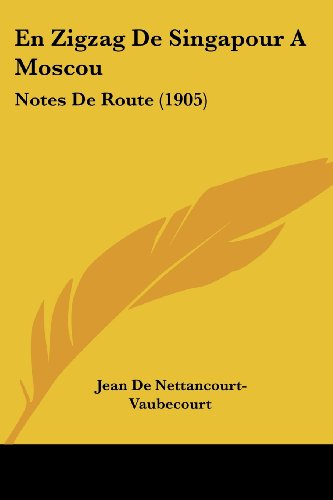 9781161158632: En Zigzag De Singapour A Moscou: Notes De Route (1905) (French Edition)
