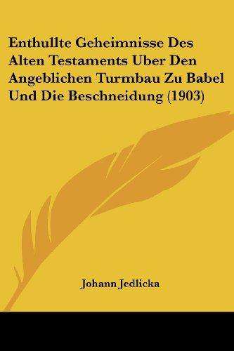 9781161159783: Enthullte Geheimnisse Des Alten Testaments Uber Den Angeblichen Turmbau Zu Babel Und Die Beschneidung (1903)