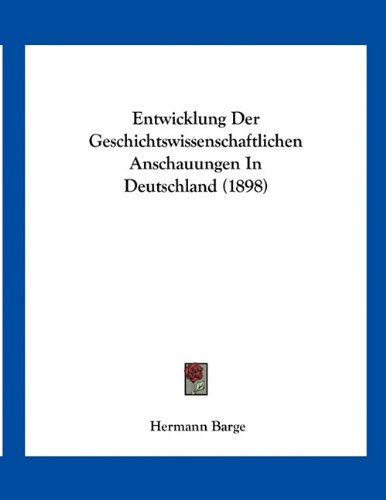 9781161160741: Entwicklung Der Geschichtswissenschaftlichen Anschauungen In Deutschland (1898) (German Edition)