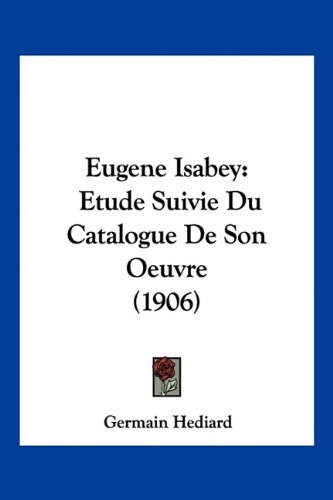 9781161169034: Eugene Isabey: Etude Suivie Du Catalogue De Son Oeuvre (1906) (French Edition)