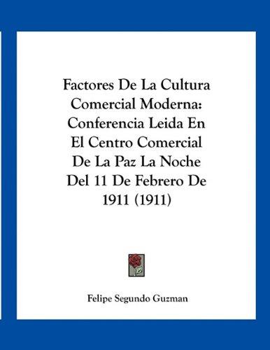 9781161170481: Factores de La Cultura Comercial Moderna: Conferencia Leida En El Centro Comercial de La Paz La Noche del 11 de Febrero de 1911 (1911)