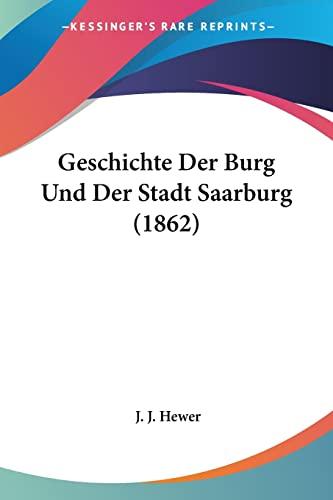 9781161179132: Geschichte Der Burg Und Der Stadt Saarburg (1862)