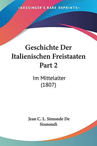 9781161181135: Geschichte Der Italienischen Freistaaten Part 2: Im Mittelalter (1807)