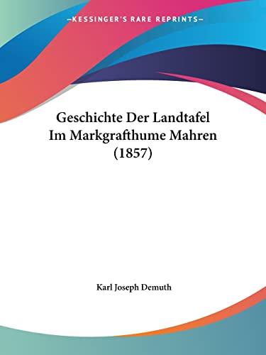 9781161181555: Geschichte Der Landtafel Im Markgrafthume Mahren (1857) (German Edition)