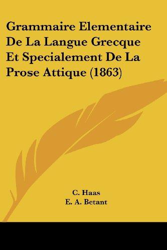 9781161189865: Grammaire Elementaire de La Langue Grecque Et Specialement de La Prose Attique (1863)