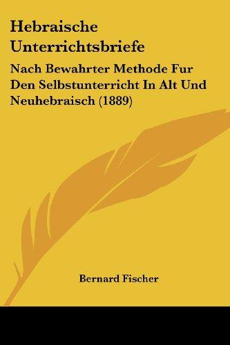 9781161194159: Hebraische Unterrichtsbriefe: Nach Bewahrter Methode Fur Den Selbstunterricht in Alt Und Neuhebraisch (1889)