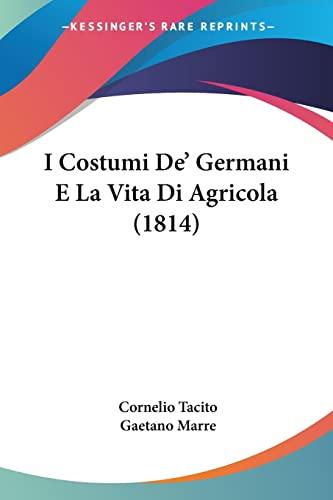 9781161198638: I Costumi De' Germani E La Vita Di Agricola (1814) (Italian Edition)