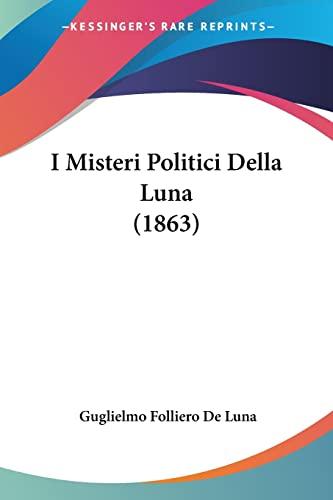 9781161200041: I Misteri Politici Della Luna (1863) (Italian Edition)