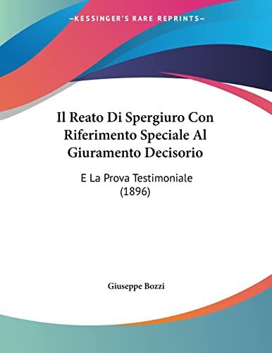 9781161206791: Il Reato Di Spergiuro Con Riferimento Speciale Al Giuramento Decisorio: E La Prova Testimoniale (1896)