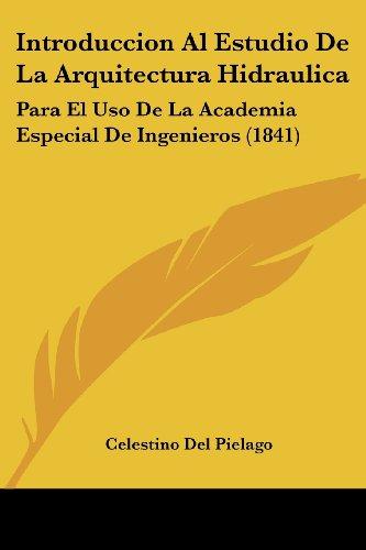 9781161211474: Introduccion Al Estudio de La Arquitectura Hidraulica: Para El USO de La Academia Especial de Ingenieros (1841)
