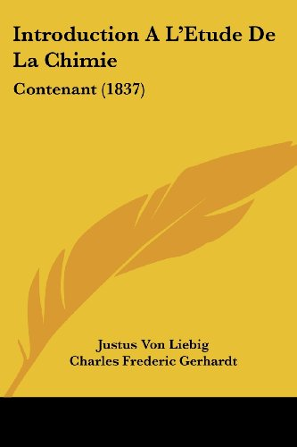 Introduction A L'Etude De La Chimie: Contenant (1837) (French Edition) (9781161212006) by Justus Von Liebig