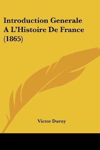 9781161212389: Introduction Generale A L'Histoire de France (1865)