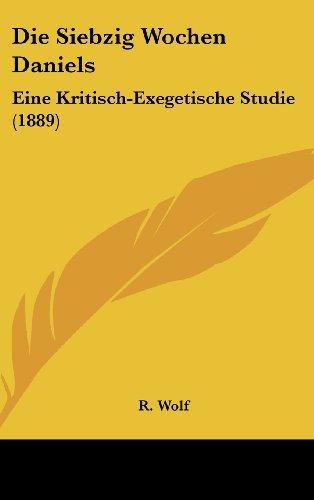 9781161215854: Die Siebzig Wochen Daniels: Eine Kritisch-Exegetische Studie (1889)