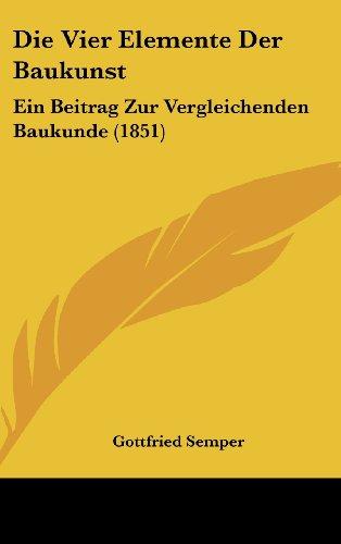 9781161218473: Die Vier Elemente Der Baukunst: Ein Beitrag Zur Vergleichenden Baukunde (1851)