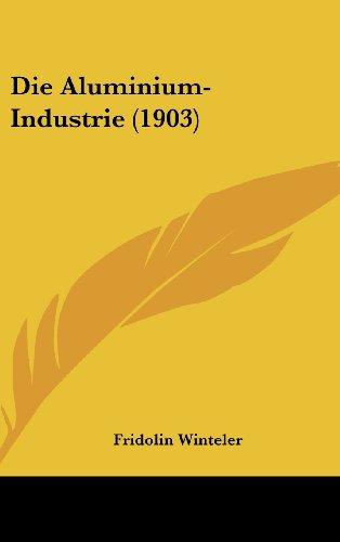 9781161222364: Die Aluminium-Industrie (1903) (German Edition)