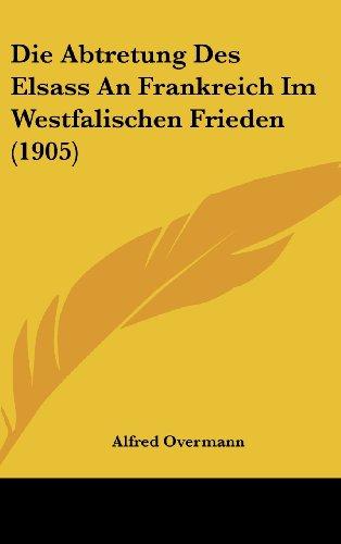 9781161226959: Die Abtretung Des Elsass an Frankreich Im Westfalischen Frieden (1905)