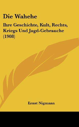 9781161234381: Die Wahehe: Ihre Geschichte, Kult, Rechts, Kriegs Und Jagd-Gebrauche (1908) (German Edition)