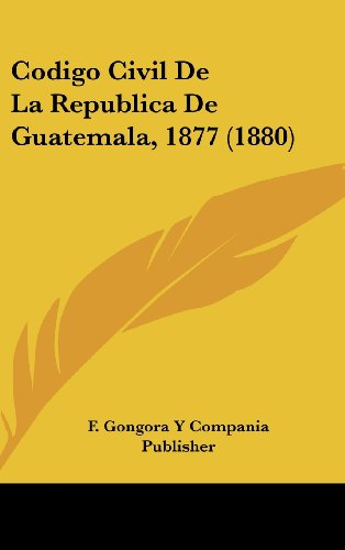 9781161234688: Codigo Civil De La Republica De Guatemala, 1877 (1880) (Spanish Edition)