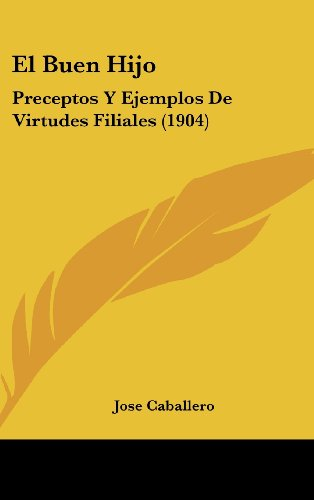 9781161239461: El Buen Hijo: Preceptos y Ejemplos de Virtudes Filiales (1904)