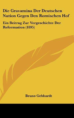 9781161241976: Die Gravamina Der Deutschen Nation Gegen Den Romischen Hof: Ein Beitrag Zur Vorgeschichte Der Reformation (1895)