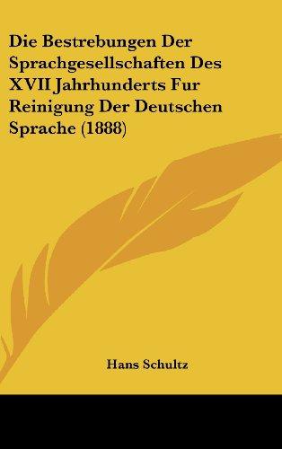 9781161245868: Die Bestrebungen Der Sprachgesellschaften Des XVII Jahrhunderts Fur Reinigung Der Deutschen Sprache (1888)