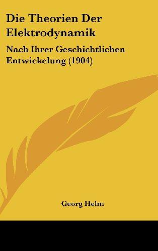 9781161247954: Die Theorien Der Elektrodynamik: Nach Ihrer Geschichtlichen Entwickelung (1904)