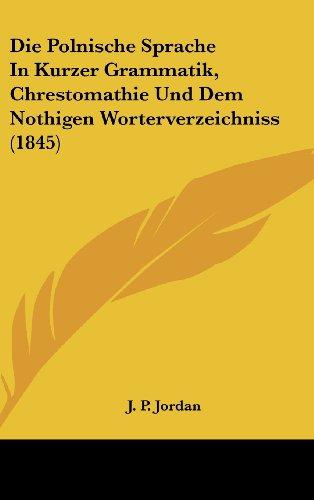 9781161250459: Die Polnische Sprache in Kurzer Grammatik, Chrestomathie Und Dem Nothigen Worterverzeichniss (1845)