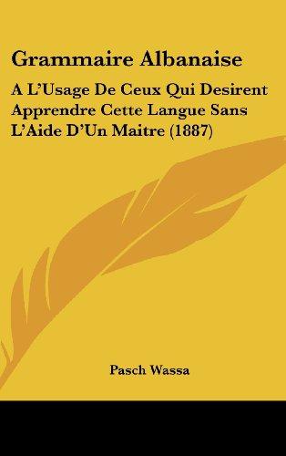 9781161251630: Grammaire Albanaise: A L'Usage de Ceux Qui Desirent Apprendre Cette Langue Sans L'Aide D'Un Maitre (1887)