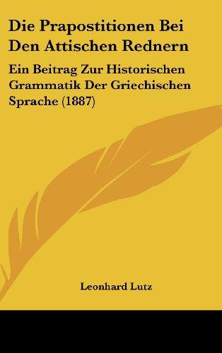 9781161253795: Die Prapostitionen Bei Den Attischen Rednern: Ein Beitrag Zur Historischen Grammatik Der Griechischen Sprache (1887) (German Edition)
