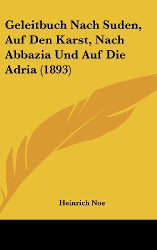 9781161254822: Geleitbuch Nach Suden, Auf Den Karst, Nach Abbazia Und Auf Die Adria (1893) (German Edition)